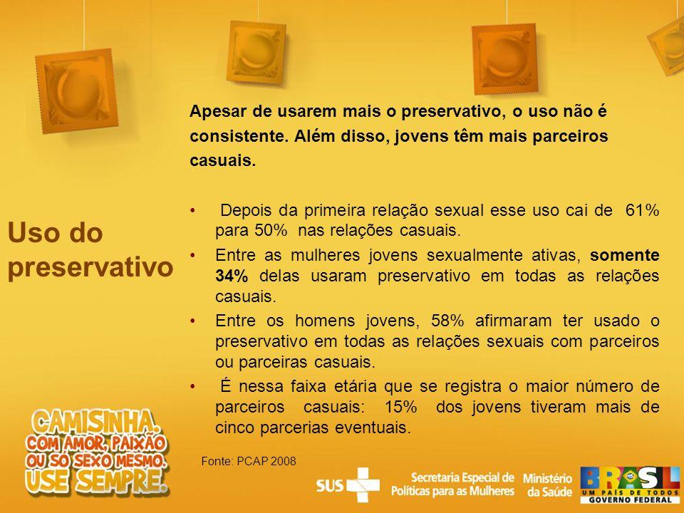 Fonte: PCAP 2008 Uso do preservativo Apesar de usarem mais o preservativo, o uso não é consistente. Além disso, jovens têm mais parceiros casuais. Dep