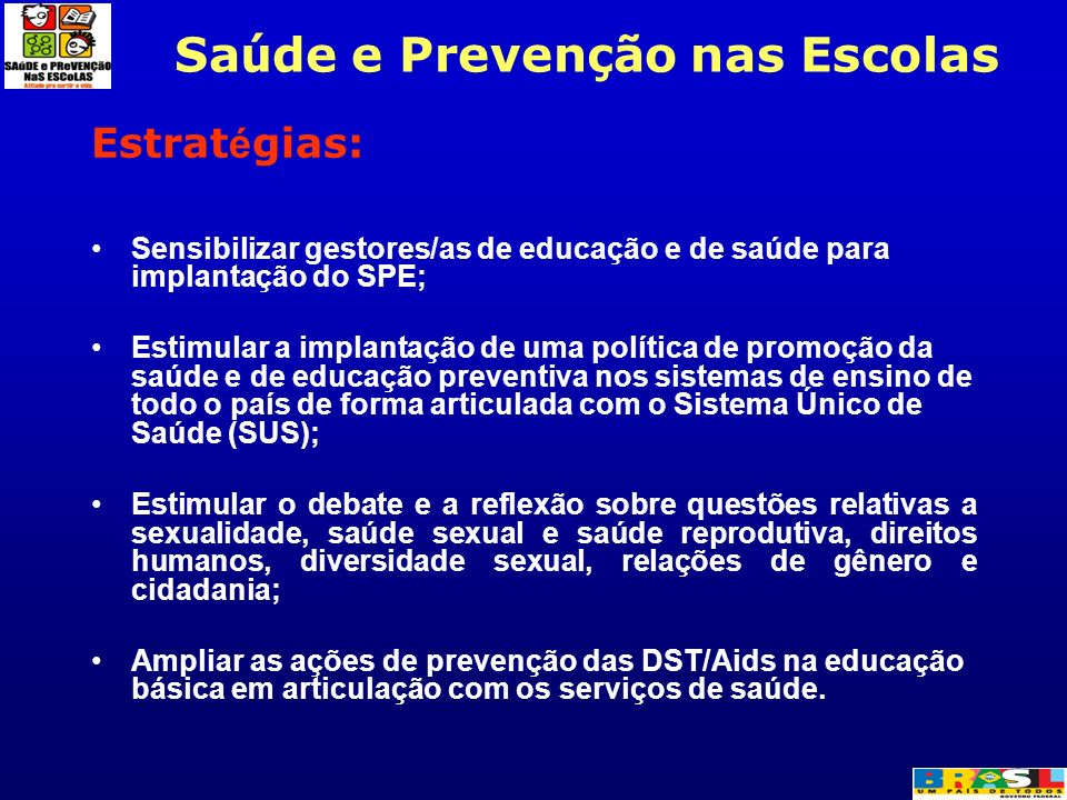 Estrat é gias: Sensibilizar gestores/as de educação e de saúde para implantação do SPE; Estimular a implantação de uma política de promoção da saúde e