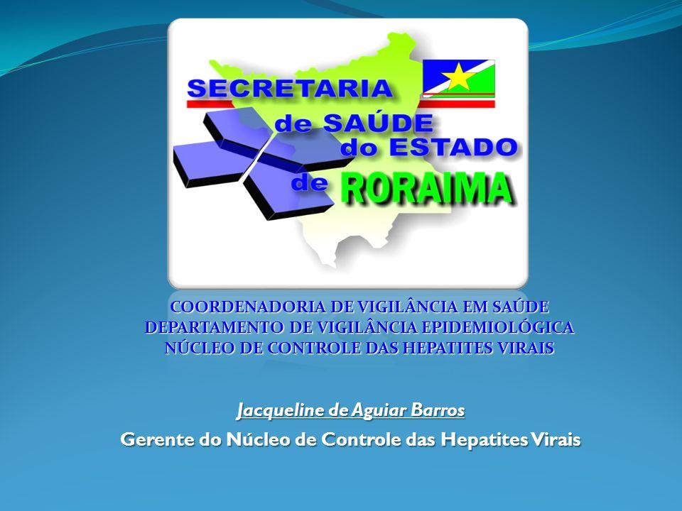 COORDENADORIA DE VIGILÂNCIA EM SAÚDE DEPARTAMENTO DE VIGILÂNCIA EPIDEMIOLÓGICA NÚCLEO DE CONTROLE DAS HEPATITES VIRAIS Jacqueline de Aguiar Barros Ger