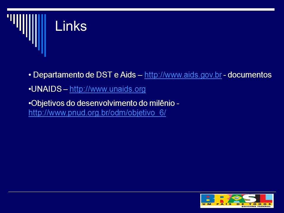 Links Departamento de DST e Aids –   - documentoshttp://  UNAIDS –   Objetivos do desenvolvimento do milênio -