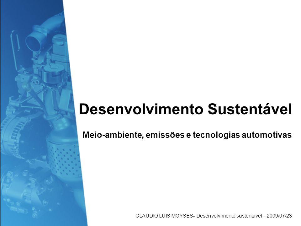 Desenvolvimento Sustentável Meio-ambiente, emissões e tecnologias automotivas CLAUDIO LUIS MOYSES- Desenvolvimento sustentável – 2009/07/23