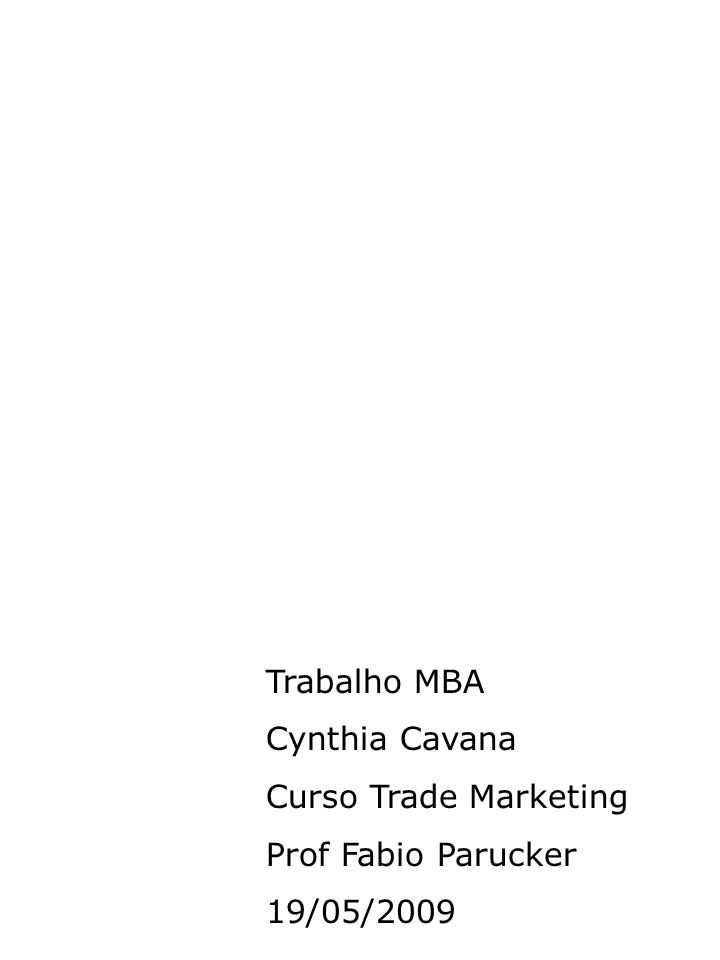 Trabalho MBA Cynthia Cavana Curso Trade Marketing Prof Fabio Parucker 19/05/2009