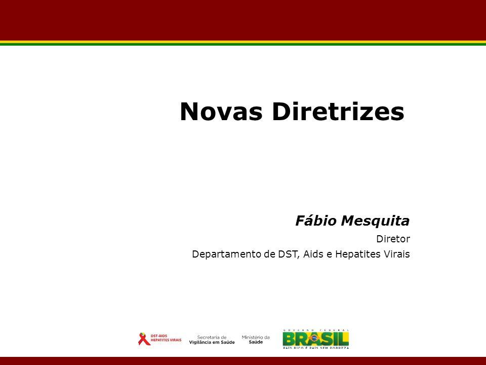 Novas Diretrizes Fábio Mesquita Diretor Departamento de DST, Aids e Hepatites Virais