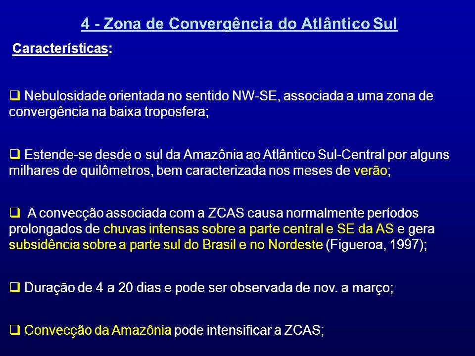 4 - Zona de Convergência do Atlântico Sul Características: Nebulosidade orientada no sentido NW-SE, associada a uma zona de convergência na baixa trop