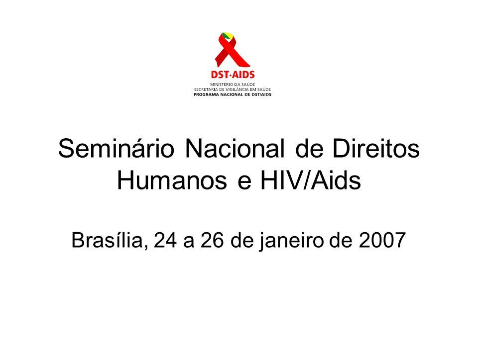 Seminário Nacional de Direitos Humanos e HIV/Aids Brasília, 24 a 26 de janeiro de 2007