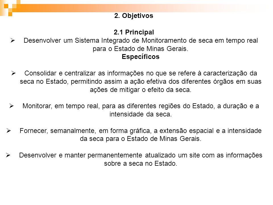 2. Objetivos 2.1 Principal Desenvolver um Sistema Integrado de Monitoramento de seca em tempo real para o Estado de Minas Gerais. Específicos Consolid