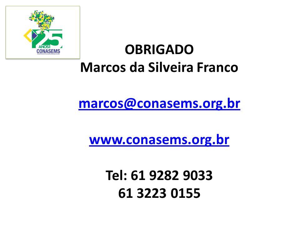 OBRIGADO Marcos da Silveira Franco marcos@conasems.org.br www.conasems.org.br Tel: 61 9282 9033 61 3223 0155