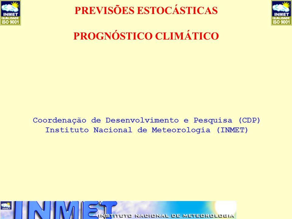PREVISÕES ESTOCÁSTICAS PROGNÓSTICO CLIMÁTICO Coordenação de Desenvolvimento e Pesquisa (CDP) Instituto Nacional de Meteorologia (INMET)