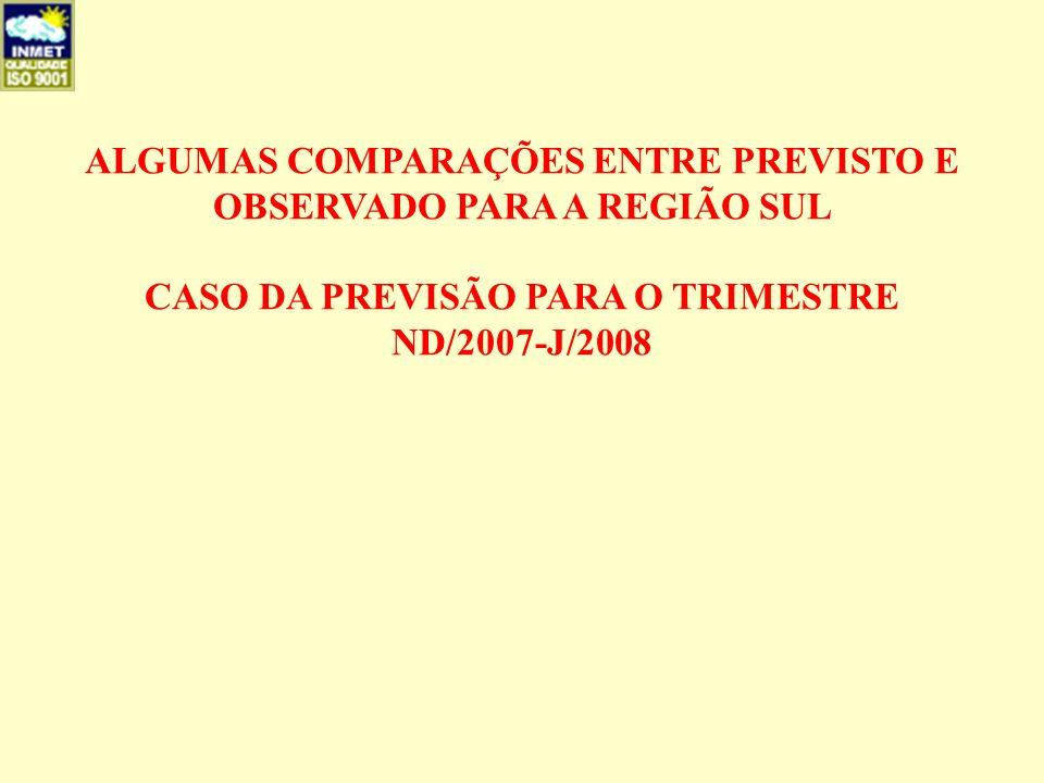 ALGUMAS COMPARAÇÕES ENTRE PREVISTO E OBSERVADO PARA A REGIÃO SUL CASO DA PREVISÃO PARA O TRIMESTRE ND/2007-J/2008