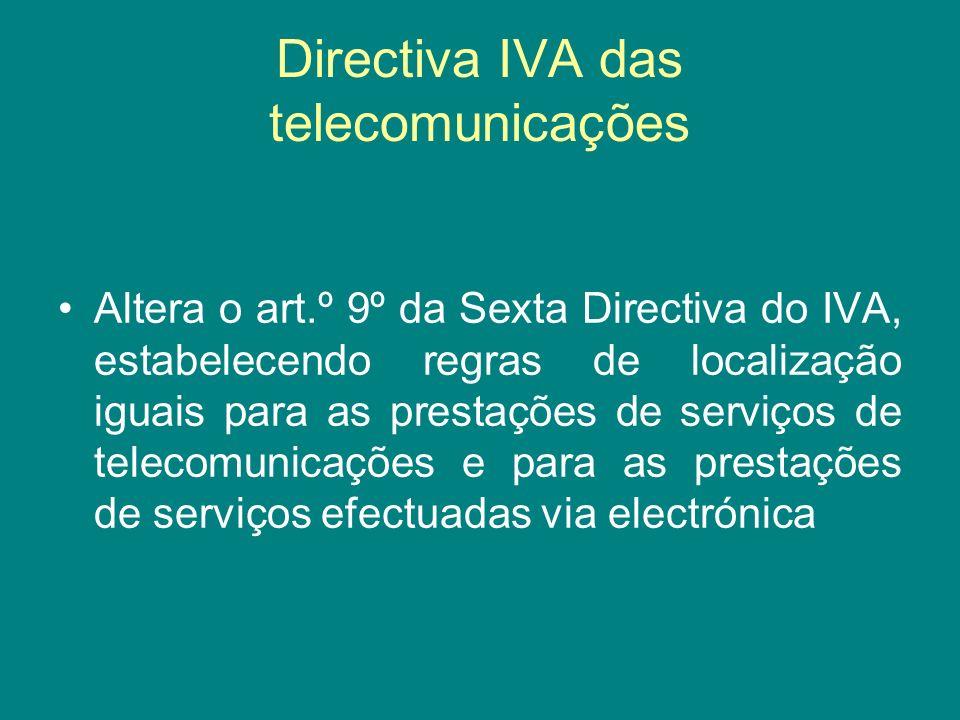 Directiva IVA das telecomunicações Altera o art.º 9º da Sexta Directiva do IVA, estabelecendo regras de localização iguais para as prestações de servi