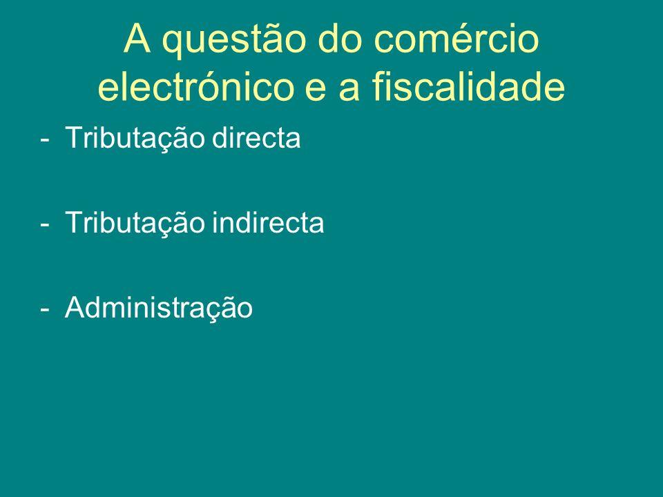 A questão do comércio electrónico e a fiscalidade -Tributação directa -Tributação indirecta -Administração