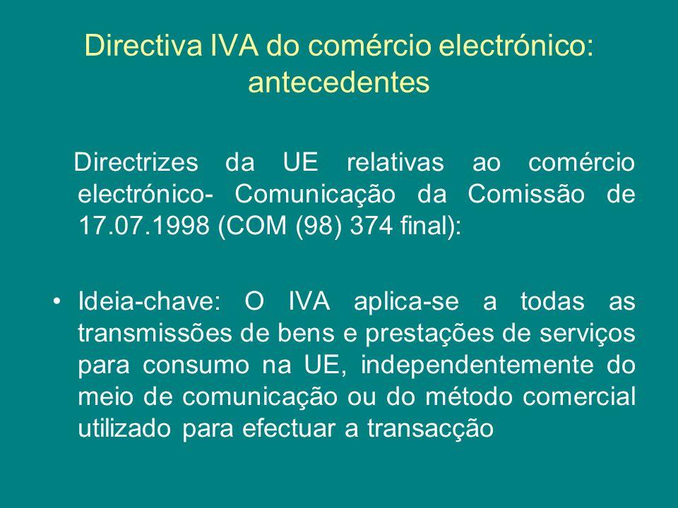 Directiva IVA do comércio electrónico: antecedentes Directrizes da UE relativas ao comércio electrónico- Comunicação da Comissão de 17.07.1998 (COM (9
