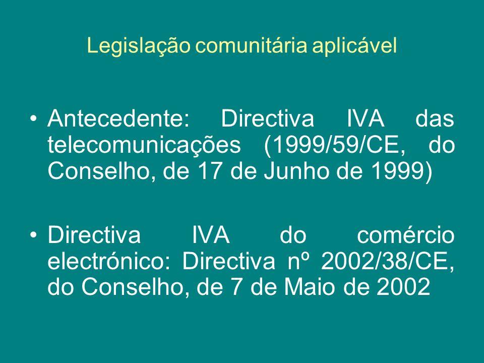 Legislação comunitária aplicável Antecedente: Directiva IVA das telecomunicações (1999/59/CE, do Conselho, de 17 de Junho de 1999) Directiva IVA do co