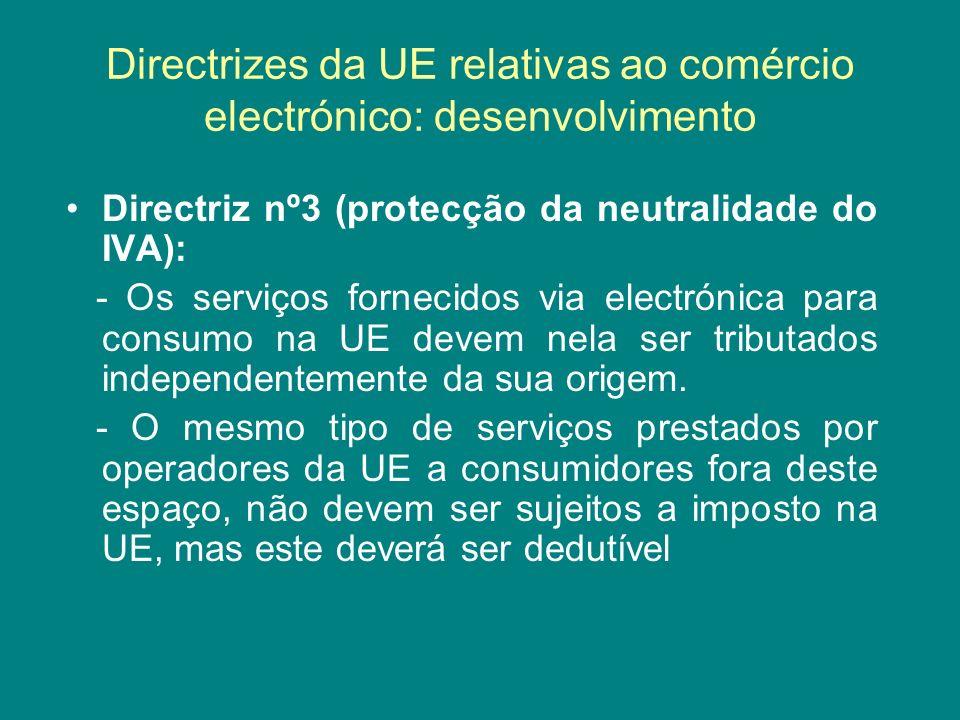 Directrizes da UE relativas ao comércio electrónico: desenvolvimento Directriz nº3 (protecção da neutralidade do IVA): - Os serviços fornecidos via el