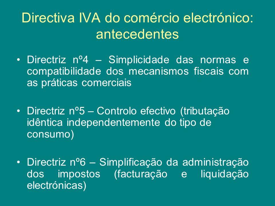 Directiva IVA do comércio electrónico: antecedentes Directriz nº4 – Simplicidade das normas e compatibilidade dos mecanismos fiscais com as práticas c