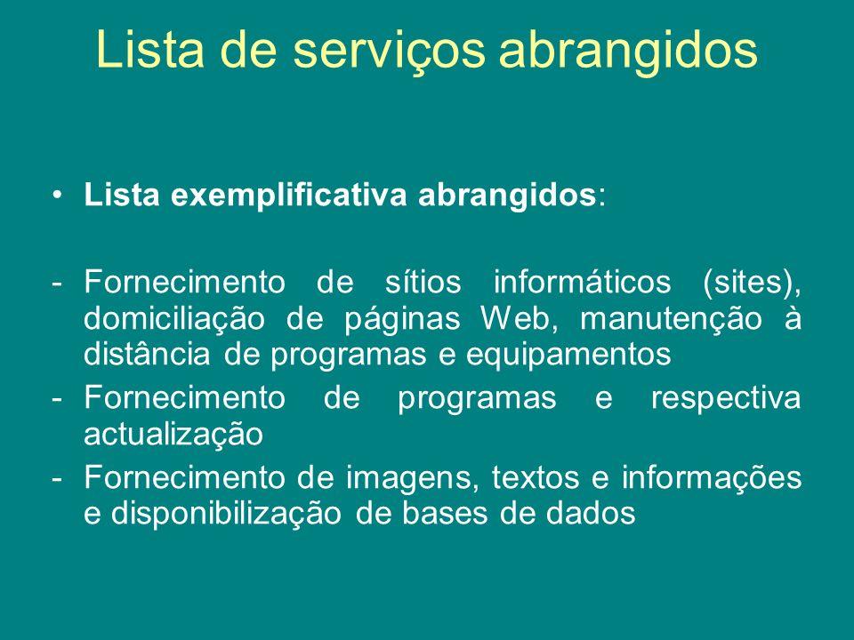 Lista de serviços abrangidos Lista exemplificativa abrangidos: -Fornecimento de sítios informáticos (sites), domiciliação de páginas Web, manutenção à