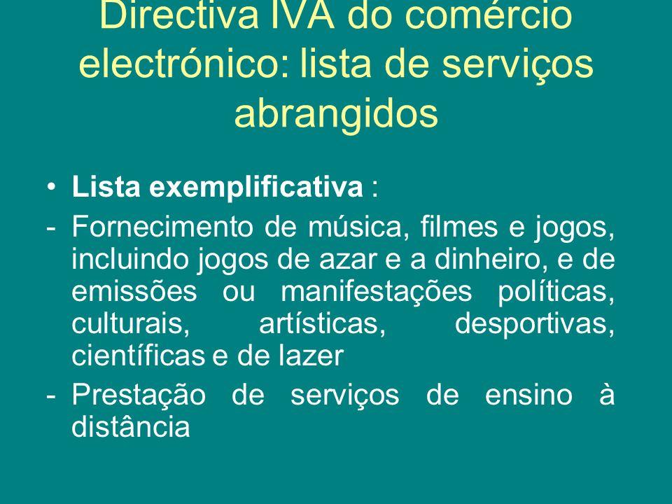 Directiva IVA do comércio electrónico: lista de serviços abrangidos Lista exemplificativa : -Fornecimento de música, filmes e jogos, incluindo jogos d