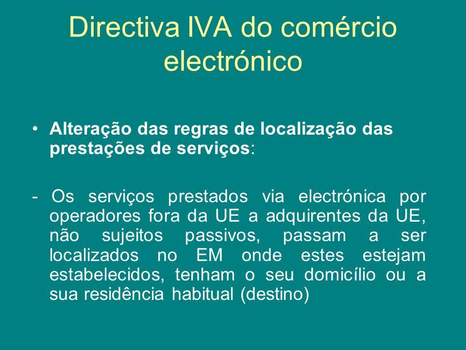 Directiva IVA do comércio electrónico Alteração das regras de localização das prestações de serviços: - Os serviços prestados via electrónica por oper