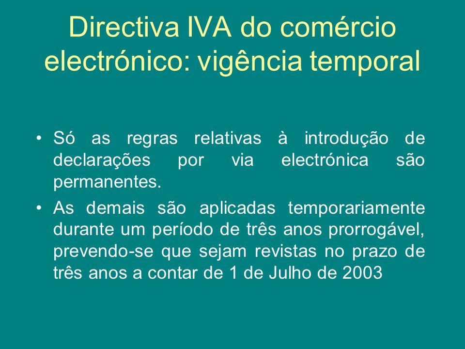 Directiva IVA do comércio electrónico: vigência temporal Só as regras relativas à introdução de declarações por via electrónica são permanentes. As de