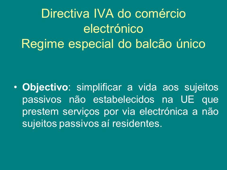Directiva IVA do comércio electrónico Regime especial do balcão único Objectivo: simplificar a vida aos sujeitos passivos não estabelecidos na UE que