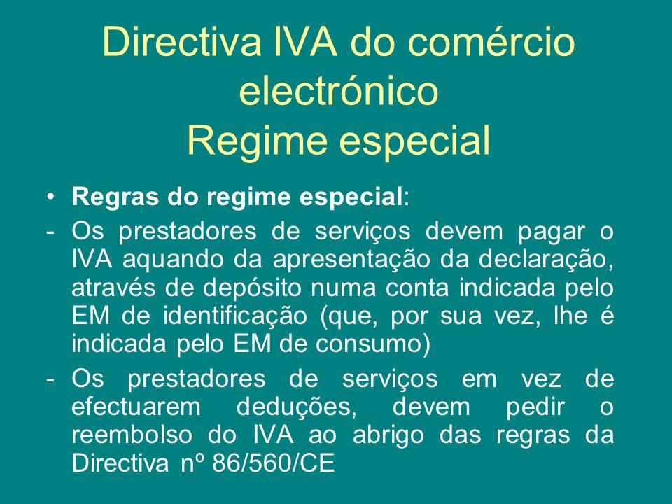 Directiva IVA do comércio electrónico Regime especial Regras do regime especial: -Os prestadores de serviços devem pagar o IVA aquando da apresentação