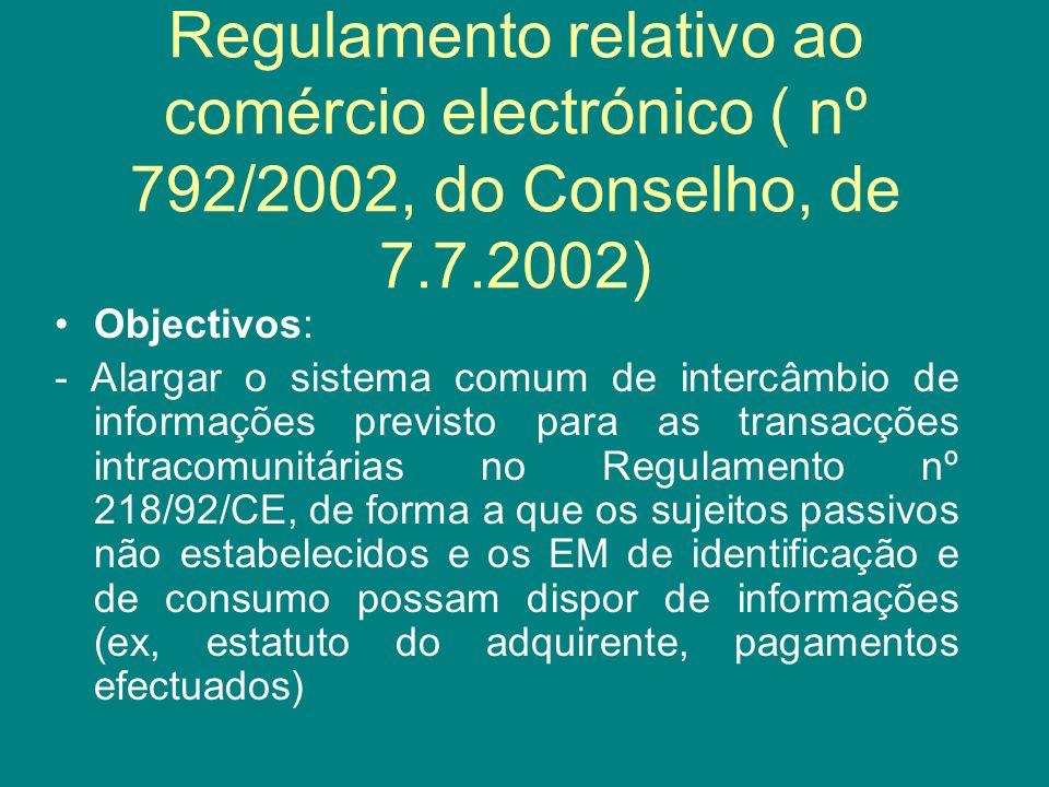 Regulamento relativo ao comércio electrónico ( nº 792/2002, do Conselho, de 7.7.2002) Objectivos: - Alargar o sistema comum de intercâmbio de informaç