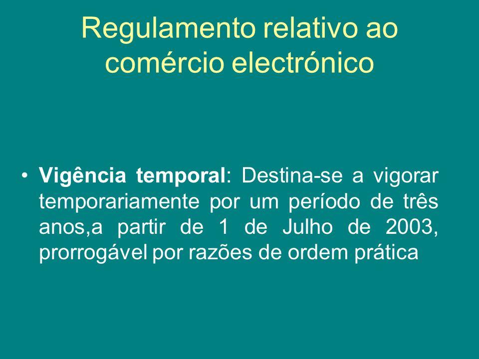 Regulamento relativo ao comércio electrónico Vigência temporal: Destina-se a vigorar temporariamente por um período de três anos,a partir de 1 de Julh