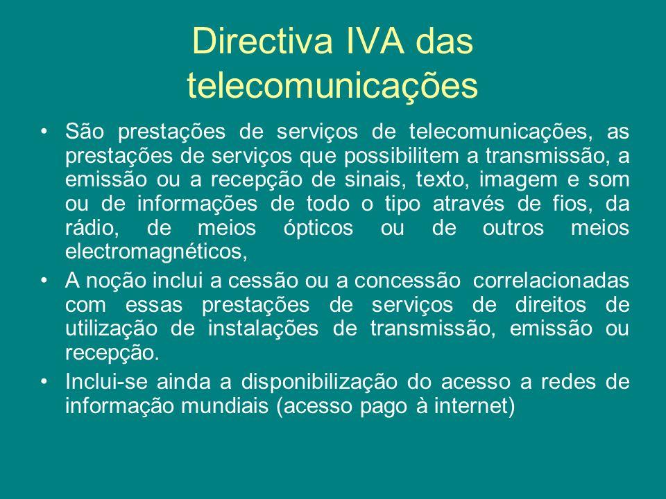 Directiva IVA das telecomunicações São prestações de serviços de telecomunicações, as prestações de serviços que possibilitem a transmissão, a emissão