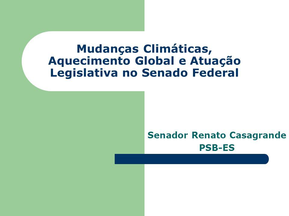 Mudanças Climáticas, Aquecimento Global e Atuação Legislativa no Senado Federal Senador Renato Casagrande PSB-ES