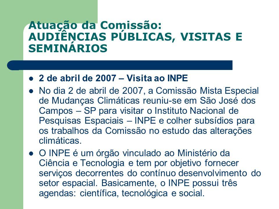 Atuação da Comissão: AUDIÊNCIAS PÚBLICAS, VISITAS E SEMINÁRIOS 2 de abril de 2007 – Visita ao INPE No dia 2 de abril de 2007, a Comissão Mista Especia