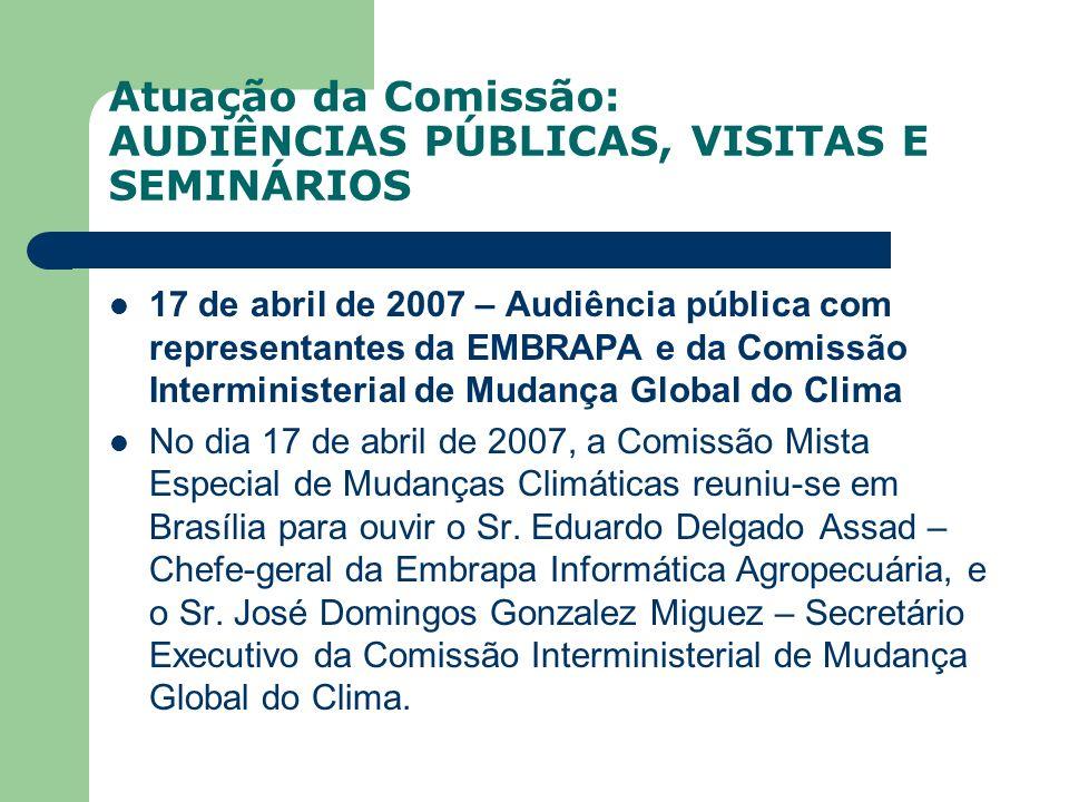 Atuação da Comissão: AUDIÊNCIAS PÚBLICAS, VISITAS E SEMINÁRIOS 17 de abril de 2007 – Audiência pública com representantes da EMBRAPA e da Comissão Int
