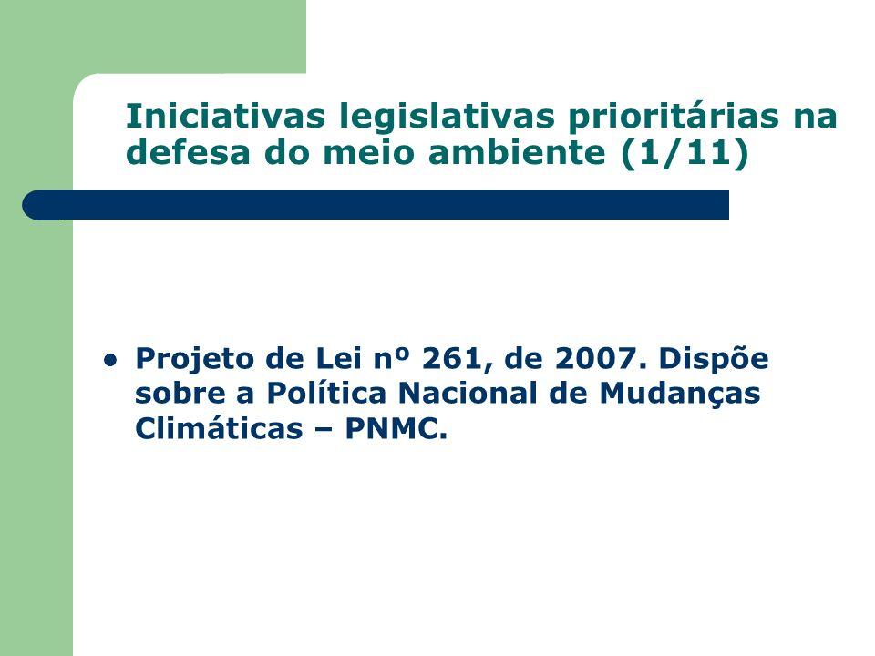 Iniciativas legislativas prioritárias na defesa do meio ambiente (1/11) Projeto de Lei nº 261, de 2007. Dispõe sobre a Política Nacional de Mudanças C