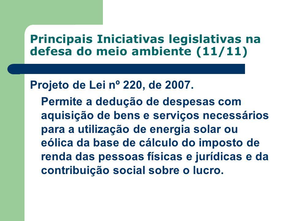 Principais Iniciativas legislativas na defesa do meio ambiente (11/11) Projeto de Lei nº 220, de 2007. Permite a dedução de despesas com aquisição de