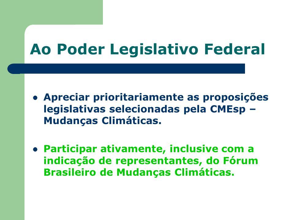 Ao Poder Legislativo Federal Apreciar prioritariamente as proposições legislativas selecionadas pela CMEsp – Mudanças Climáticas. Participar ativament
