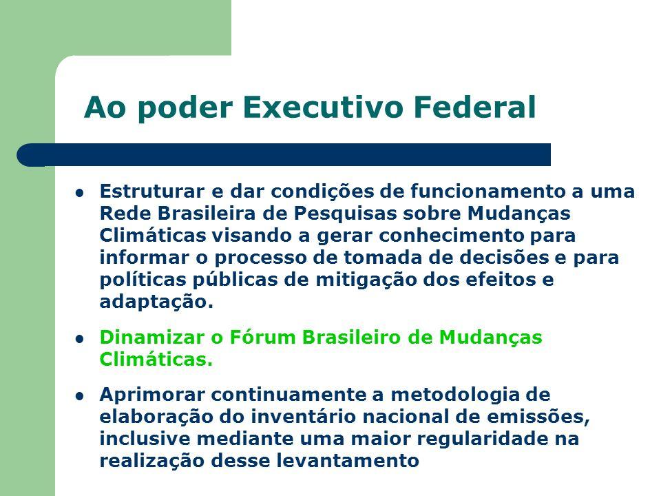 Ao poder Executivo Federal Estruturar e dar condições de funcionamento a uma Rede Brasileira de Pesquisas sobre Mudanças Climáticas visando a gerar co