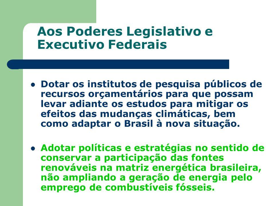 Aos Poderes Legislativo e Executivo Federais Dotar os institutos de pesquisa públicos de recursos orçamentários para que possam levar adiante os estud