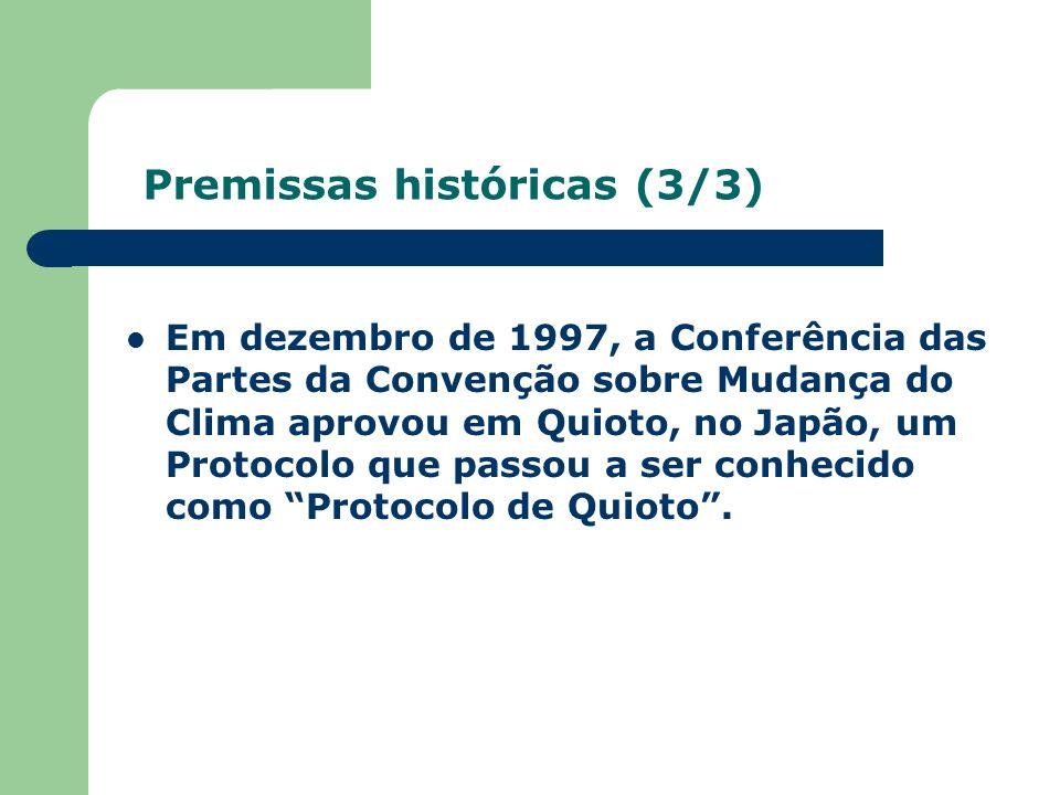 Premissas históricas (3/3) Em dezembro de 1997, a Conferência das Partes da Convenção sobre Mudança do Clima aprovou em Quioto, no Japão, um Protocolo