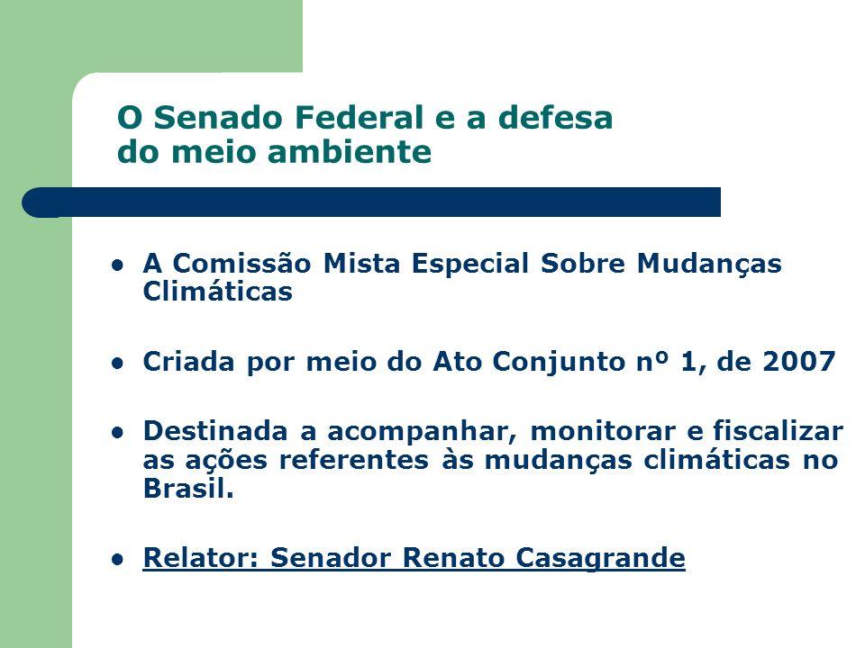 O Senado Federal e a defesa do meio ambiente A Comissão Mista Especial Sobre Mudanças Climáticas Criada por meio do Ato Conjunto nº 1, de 2007 Destina