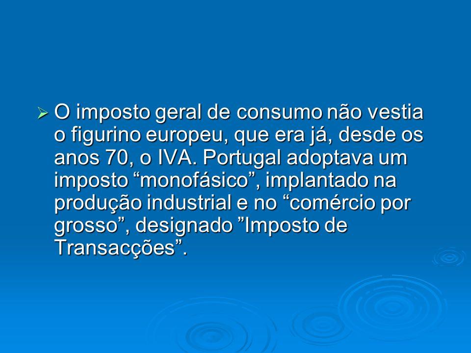 O imposto geral de consumo não vestia o figurino europeu, que era já, desde os anos 70, o IVA.