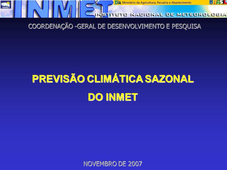 COORDENAÇÃO -GERAL DE DESENVOLVIMENTO E PESQUISA PREVISÃO CLIMÁTICA SAZONAL DO INMET NOVEMBRO DE 2007