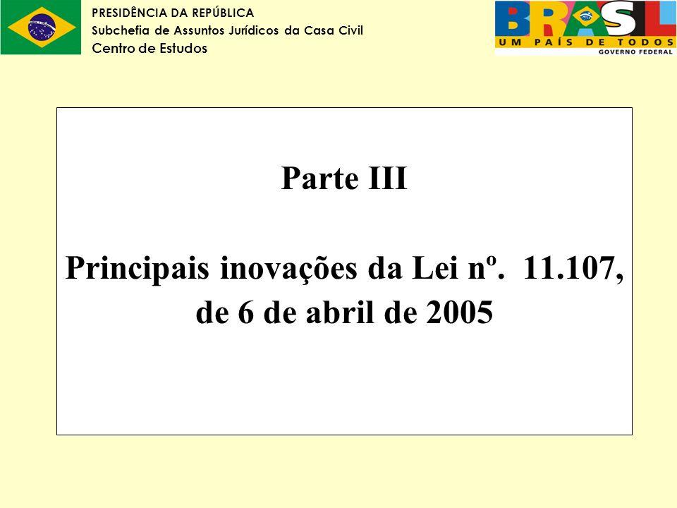 PRESIDÊNCIA DA REPÚBLICA Subchefia de Assuntos Jurídicos da Casa Civil Centro de Estudos Parte III Principais inovações da Lei nº. 11.107, de 6 de abr