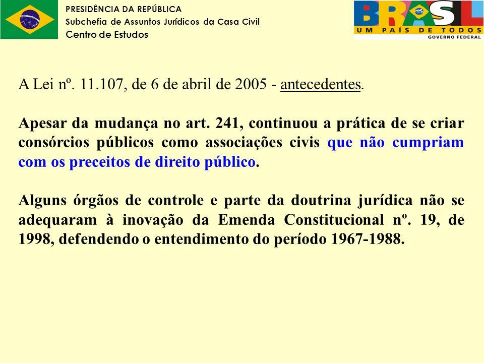 PRESIDÊNCIA DA REPÚBLICA Subchefia de Assuntos Jurídicos da Casa Civil Centro de Estudos A Lei nº. 11.107, de 6 de abril de 2005 - antecedentes. Apesa