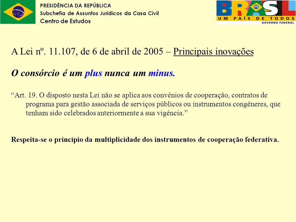 PRESIDÊNCIA DA REPÚBLICA Subchefia de Assuntos Jurídicos da Casa Civil Centro de Estudos A Lei nº. 11.107, de 6 de abril de 2005 – Principais inovaçõe
