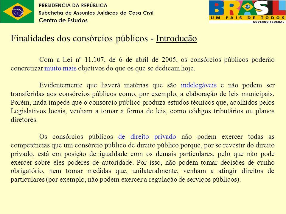 PRESIDÊNCIA DA REPÚBLICA Subchefia de Assuntos Jurídicos da Casa Civil Centro de Estudos Finalidades dos consórcios públicos - Introdução Com a Lei nº