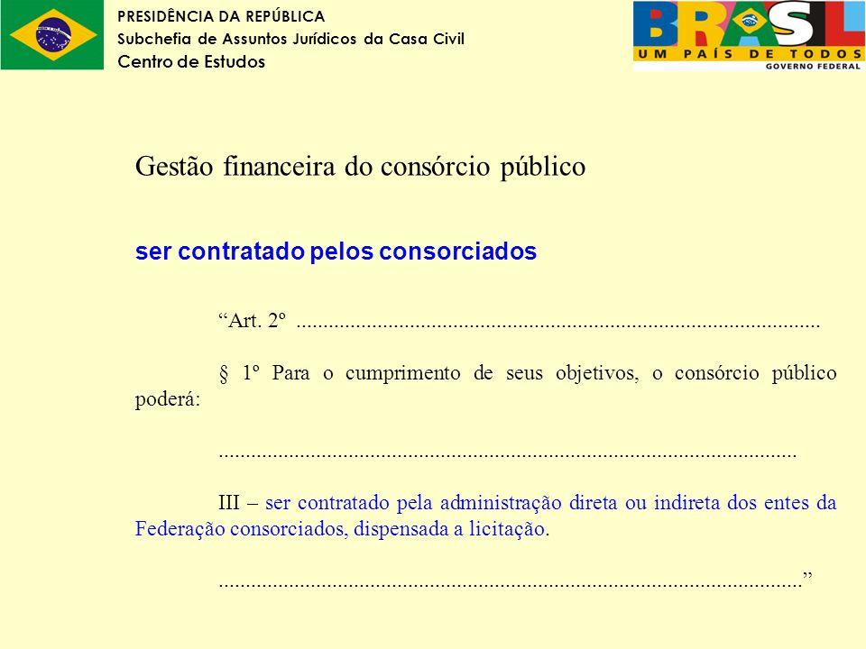 PRESIDÊNCIA DA REPÚBLICA Subchefia de Assuntos Jurídicos da Casa Civil Centro de Estudos Gestão financeira do consórcio público ser contratado pelos c