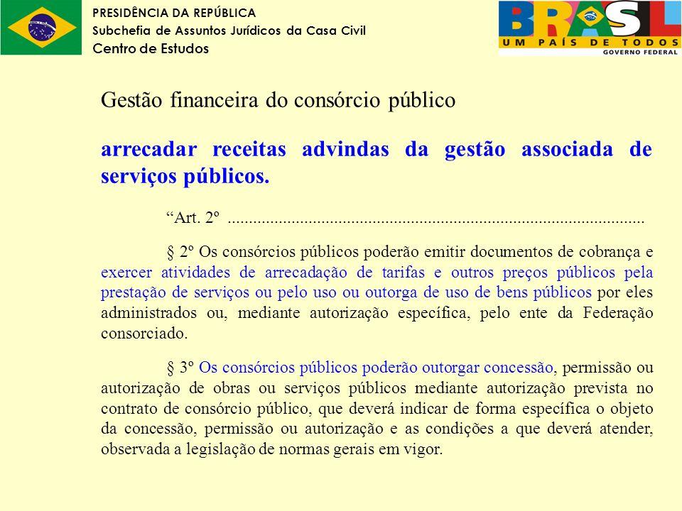 PRESIDÊNCIA DA REPÚBLICA Subchefia de Assuntos Jurídicos da Casa Civil Centro de Estudos Gestão financeira do consórcio público arrecadar receitas adv