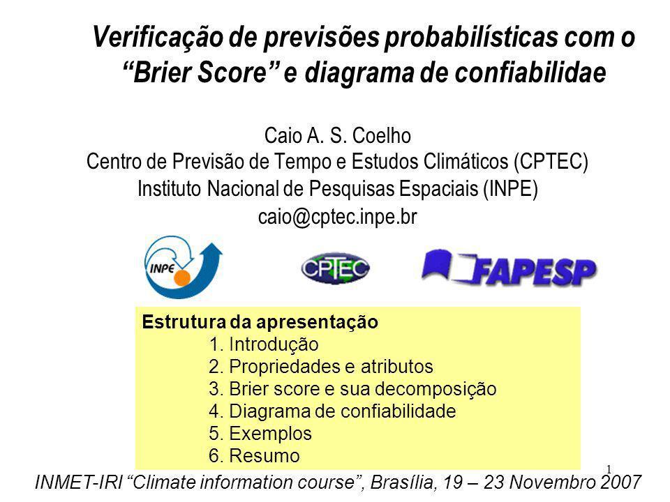 1 Verificação de previsões probabilísticas com o Brier Score e diagrama de confiabilidae Caio A. S. Coelho Centro de Previsão de Tempo e Estudos Climá