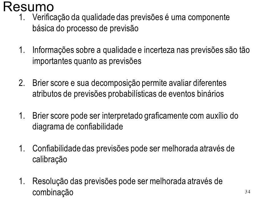 34 Resumo 1.Verificação da qualidade das previsões é uma componente básica do processo de previsão 1.Informações sobre a qualidade e incerteza nas pre