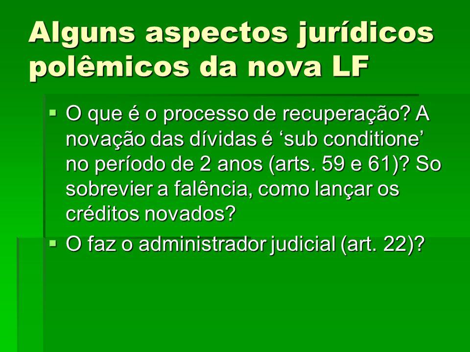 Alguns aspectos jurídicos polêmicos da nova LF O que é o processo de recuperação? A novação das dívidas é sub conditione no período de 2 anos (arts. 5