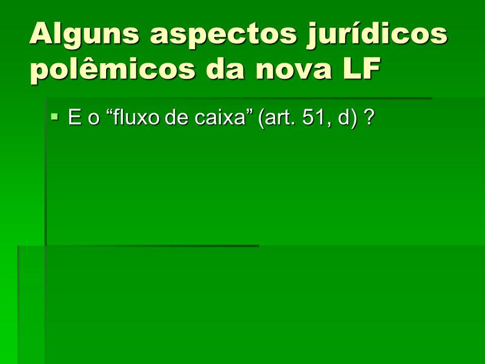 Alguns aspectos jurídicos polêmicos da nova LF E o fluxo de caixa (art. 51, d) ? E o fluxo de caixa (art. 51, d) ?